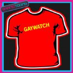 GAYWATCH FUNNY GAY SLOGAN TSHIRT ALL SIZES COLOURS